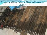 threading of fire fighting pipes by firepro in level 7