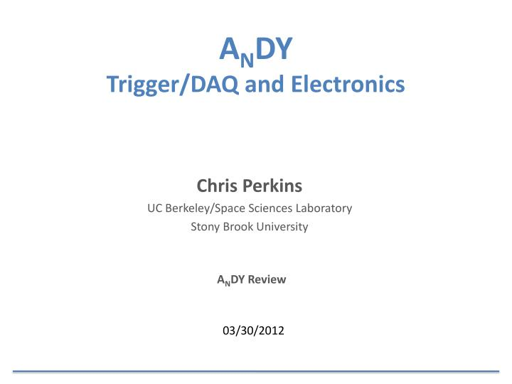 a n dy trigger daq and electronics n.