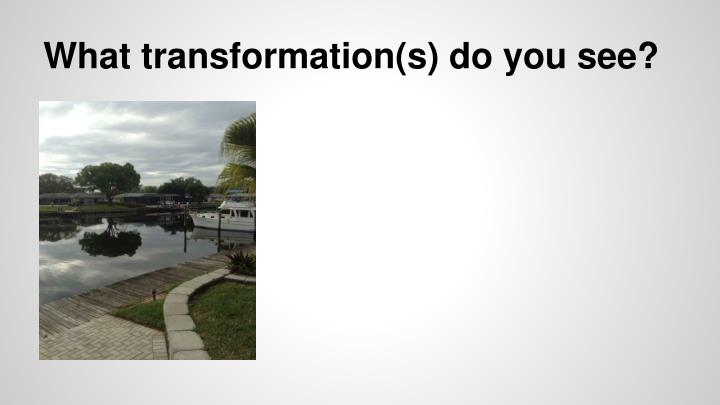 what transformation s do you see n.