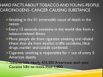 hard facts about tobacco and young people carcinogens cancer causing substance