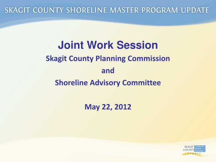 joint work session skagit county planning commission and shoreline advisory committee may 22 2012 n.
