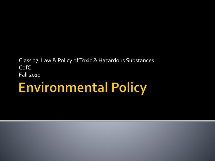 class 27 law policy of toxic hazardous substances cofc fall 2010 n.