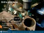 drill a pilot hole
