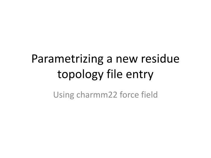 parametrizing a new residue topology file entry n.