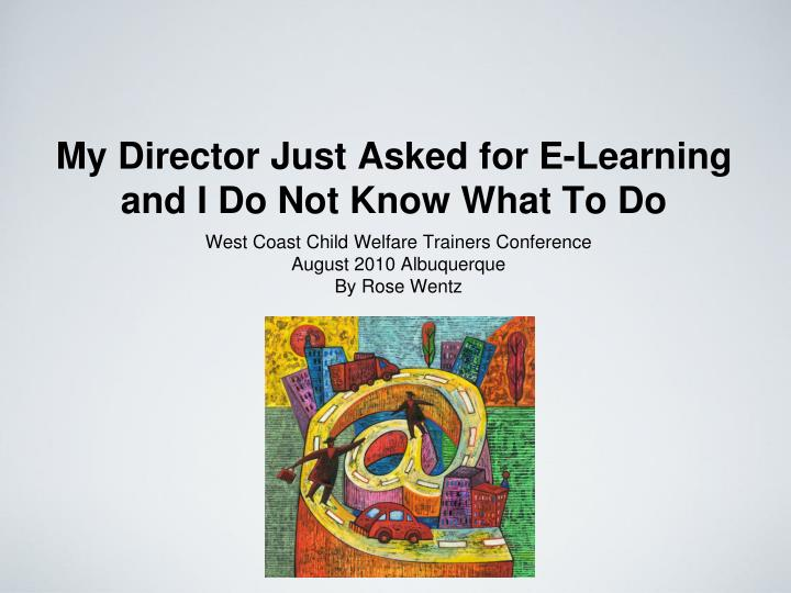 my director just asked for e learning and i do not know what to do n.