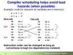 compiler scheduling helps avoid load hazards when possible