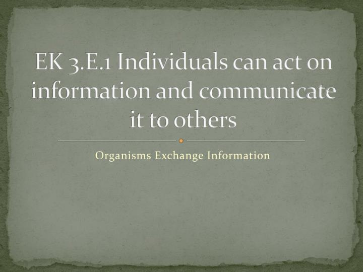 ek 3 e 1 individuals can act on information and communicate it to others n.