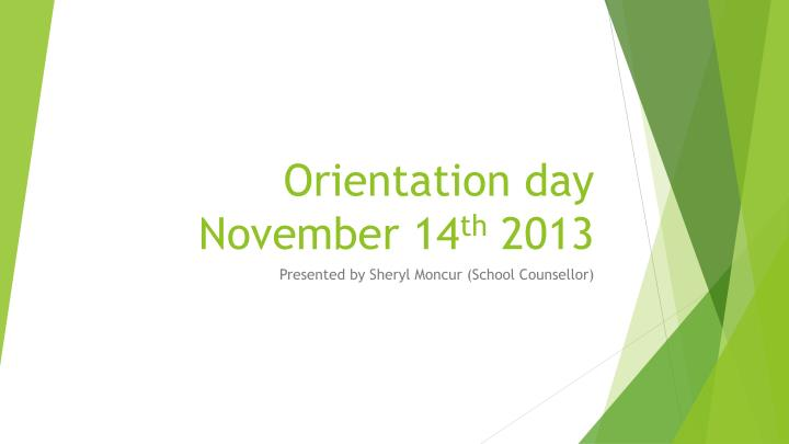 orientation day november 14 th 2013 n.