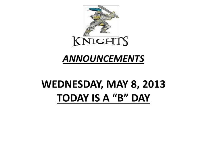 announcements wednesday may 8 2013 today is a b day n.
