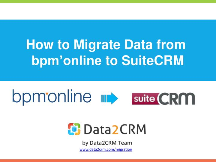 how to migrate data from bpm online to suitecrm n.
