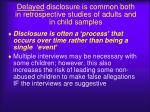 delayed disclosure is common both in retrospective studies of adults and in child samples