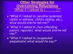 other strategies for overcoming reluctance what if i talked to