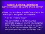 rapport building techniques convey concern about the child s comfort