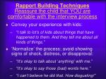 rapport building techniques reassure the child that you are comfortable with the interview process