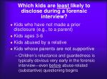 which kids are least likely to disclose during a forensic interview