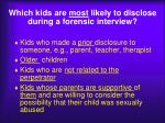 which kids are most likely to disclose during a forensic interview