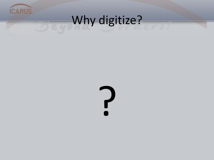 Why digitize