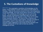 5 the custodians of knowledge