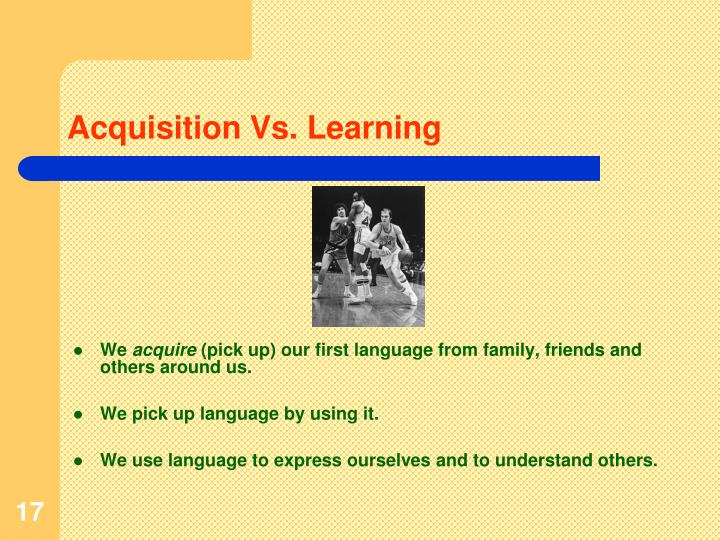 Acquisition Vs. Learning