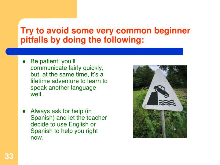 Try to avoid some very common beginner pitfalls by doing the following: