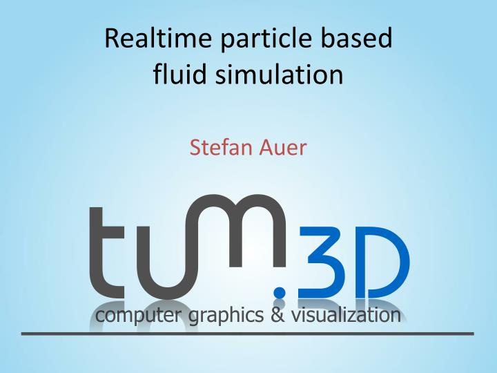 realtime particle based fluid simulation n.