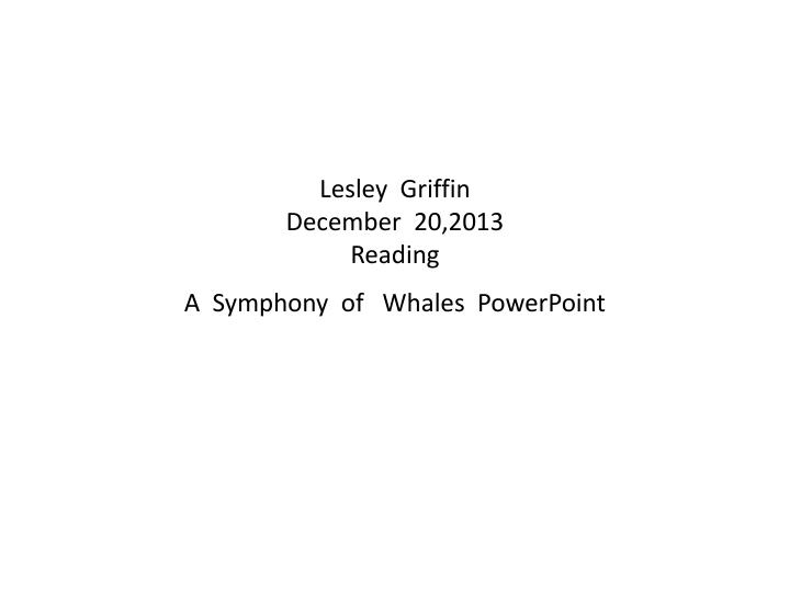 lesley griffin december 20 2013 reading a symphony of whales powerpoint n.