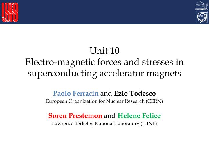 unit 10 electro magnetic forces and stresses in superconducting accelerator magnets n.