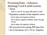 processing rules indicators 2 setting 5 and 6 child counts