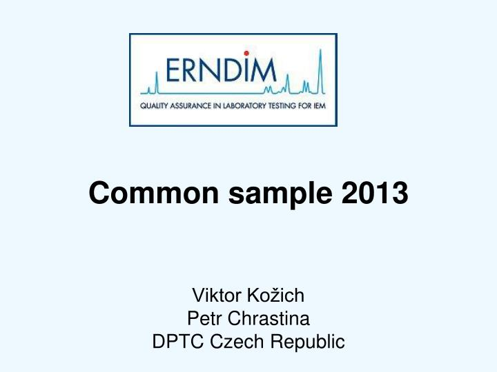 Common sample 2013 viktor ko ich petr chrastina dptc czech republic