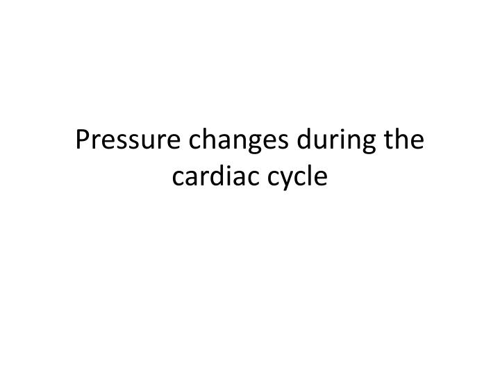 pressure changes during the cardiac cycle n.