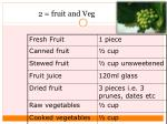 2 fruit and veg