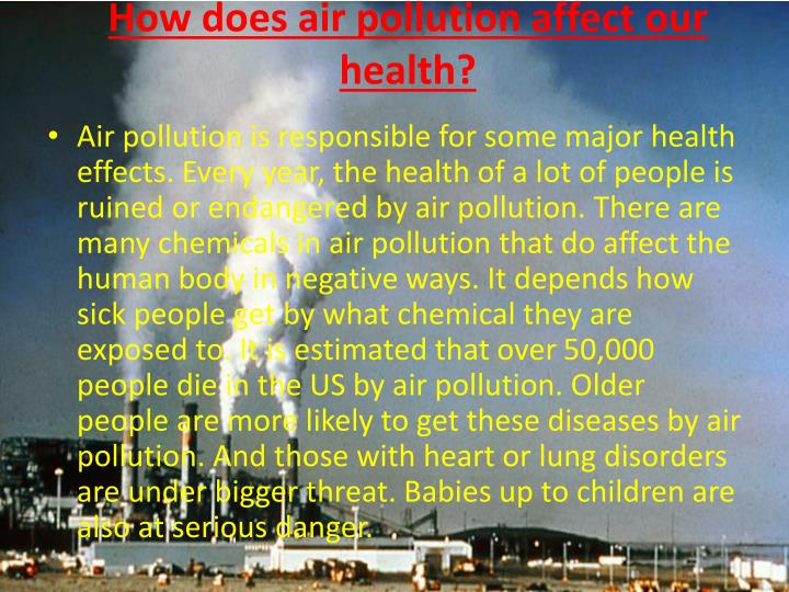 degrading air quality affects a persons respiratory health 1 health effects associated with air pollutants:  air pollutants have serious adverse effect on human health people living in urban and industrial areas are particularly prone to varied types of diseases due to air pollution.
