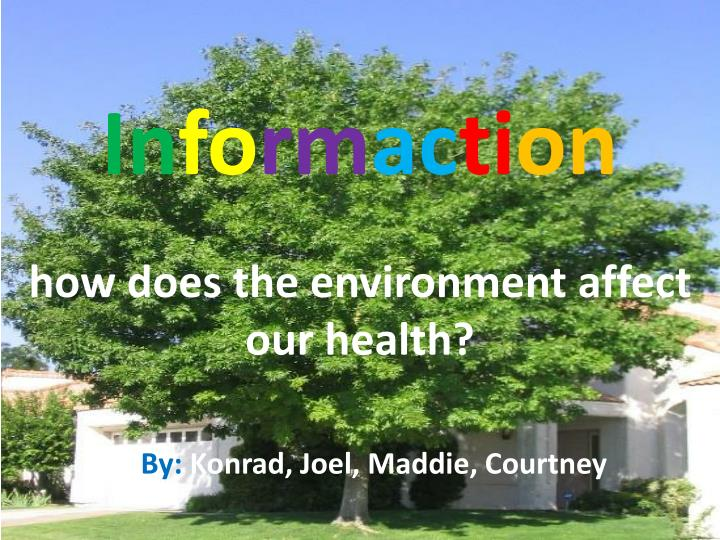 in fo rm ac ti on how does the environment affect our health n.