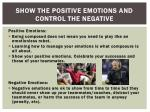 show the positive emotions and control the negative