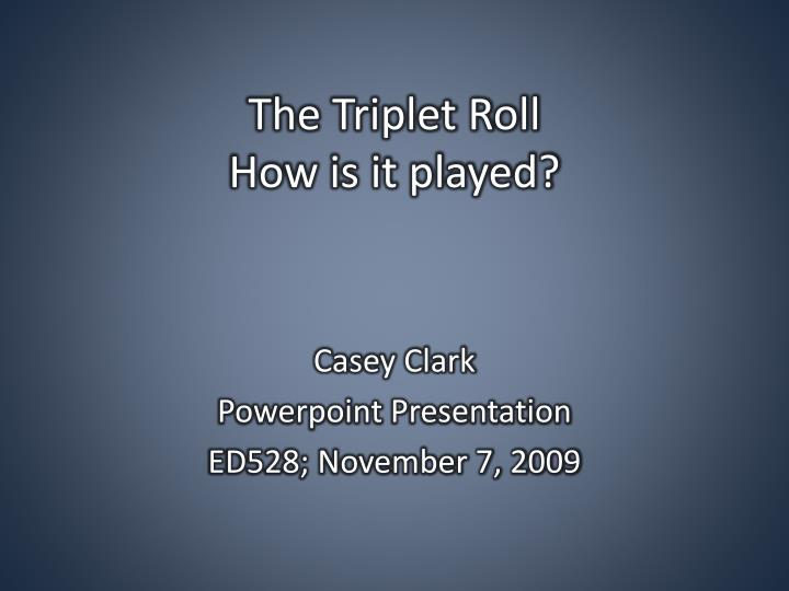 the triplet roll how is it played n.