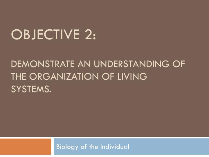 objective 2 demonstrate an understanding of the organization of living systems n.