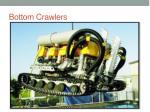 bottom crawlers