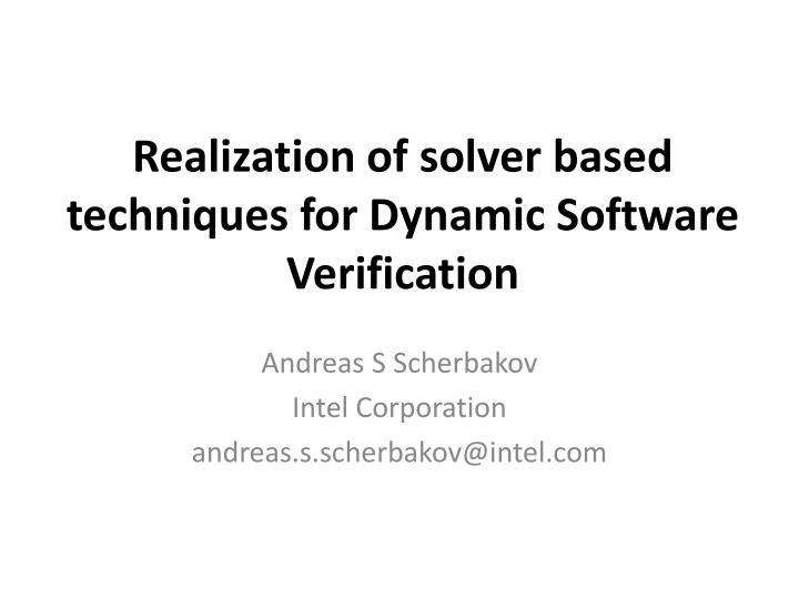 realization of solver based techniques for dynamic software verification n.