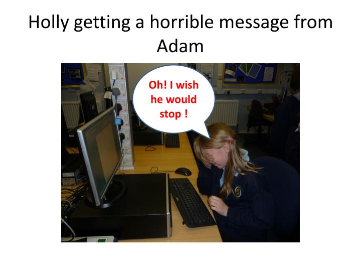Holly getting a horrible message from Adam