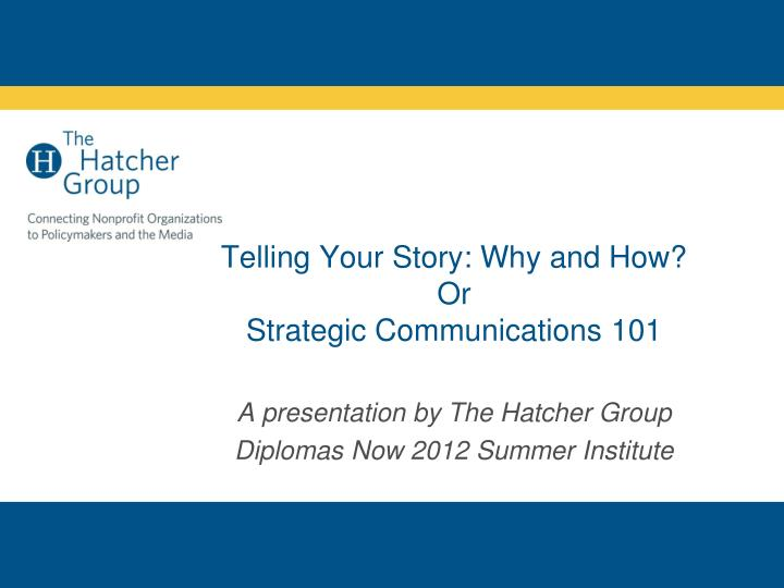 telling your story why and how or strategic communications 101 n.