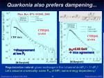 quarkonia also prefers dampening