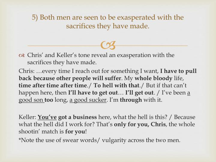 5) Both men are seen to be exasperated with the sacrifices they have made.