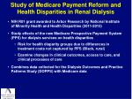 study of medicare payment reform and health disparities in renal dialysis
