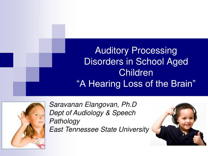 auditory processing disorders in school aged children a hearing loss of the brain n.