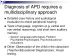 diagnosis of apd requires a multidisciplinary approach