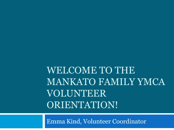 welcome to the mankato family ymca volunteer orientation n.