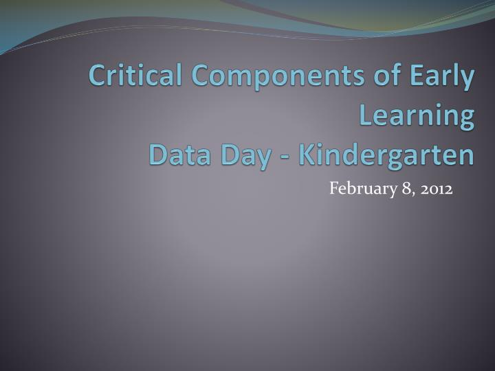 critical components of early learning data day kindergarten n.