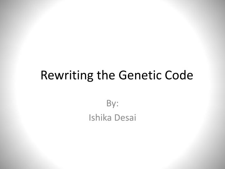 rewriting the genetic code n.
