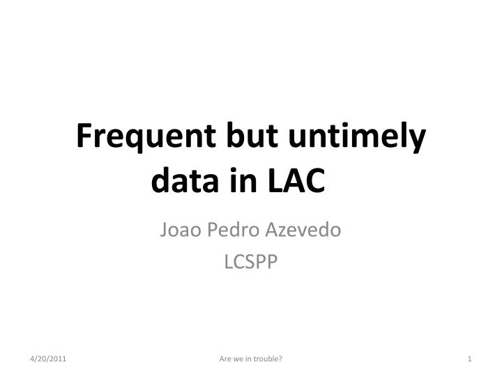 frequent but untimely data in lac n.