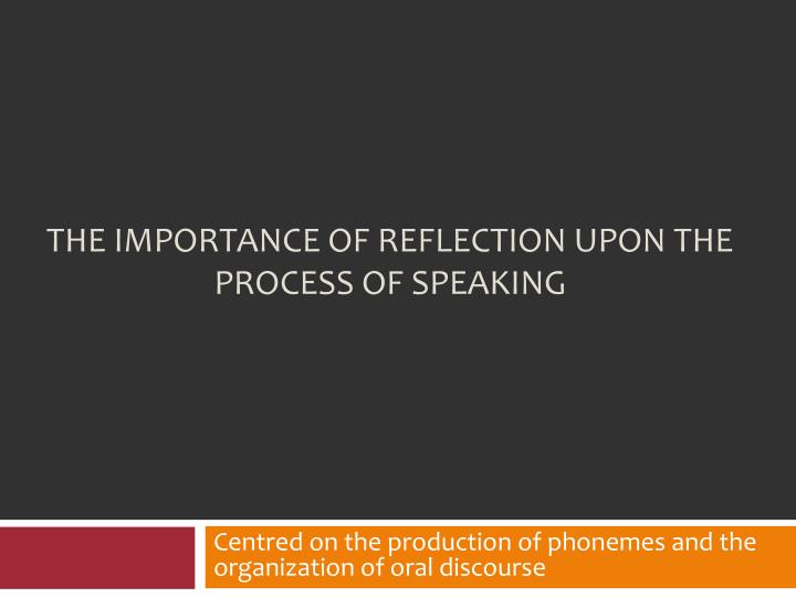 the importance of reflection upon the process of speaking n.